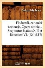 Flodoardi, Canonici Remensis, Opera Omnia... Sequuntur Joannis XIII Et Benedicti VI, (Ed.1853):  Poesies Et Legendes (Ed.1859)