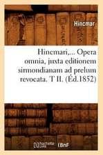 Hincmari, Opera Omnia, Juxta Editionem Sirmondianam Ad Prelum Revocata. Tome II. (Ed.1852)