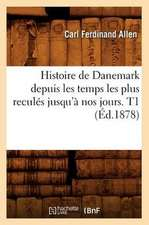Histoire de Danemark Depuis Les Temps Les Plus Recules Jusqu'a Nos Jours. T1 (Ed.1878)