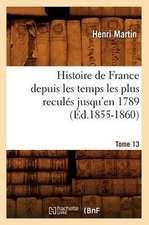 Histoire de France Depuis les Temps les Plus Recules Jusqu'en 1789. Tome 13:  1830-1840. Tome 5 (Ed.1877)