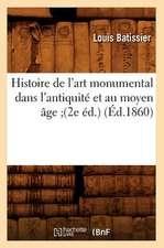 Histoire de L'Art Monumental Dans L'Antiquite Et Au Moyen Age;(2e Ed.)