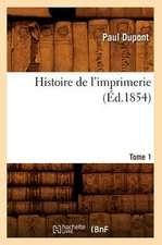 Histoire de L'Imprimerie. Tome 1