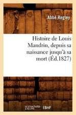 Histoire de Louis Mandrin, Depuis Sa Naissance Jusqu'a Sa Mort,