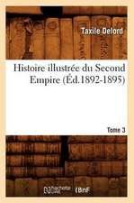 Histoire Illustree Du Second Empire. Tome 3, Numero 22-30 (Ed.1892-1895)