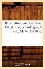 Italie Pittoresque. La Corse, L'Ile D'Elbe, La Sardaigne, La Sicile, Malte (Ed.1836)