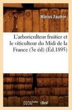 L'Arboriculteur Fruitier Et Le Viticulteur Du MIDI de La France (3e Ed) (Ed.1895)