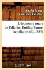 L'Economie Rurale de Palladius Rutilius Taurus Aemilianus (Ed.1843)
