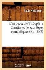 L'Impeccable Theophile Gautier Et Les Sacrileges Romantiques (Ed.1883)