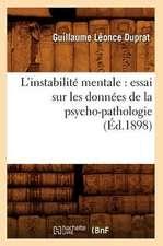 L'Instabilite Mentale:  Essai Sur Les Donnees de La Psycho-Pathologie (Ed.1898)