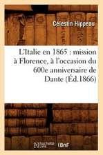 L'Italie En 1865:  Mission a Florence, A L'Occasion Du 600e Anniversaire de Dante (Ed.1866)