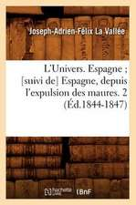 L'Univers. Espagne; [Suivi de] Espagne, Depuis L'Expulsion Des Maures. 2 (Ed.1844-1847)
