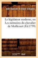 Le Legislateur Moderne, Ou Les Memoires Du Chevalier de Meillcourt (Ed.1739)