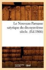 Le Nouveau Parnasse Satyrique Du Dix-Neuvieme Siecle. (Ed.1866)