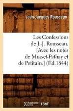 Les Confessions de J.-J. Rousseau. [Avec Les Notes de Musset-Pathay Et de Petitain.]