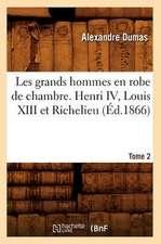 Les Grands Hommes En Robe de Chambre. Henri IV, Louis XIII Et Richelieu. Tome 2 (Ed.1866)