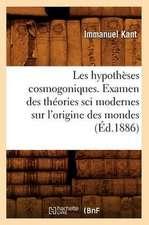 Les Hypotheses Cosmogoniques. Examen Des Theories Sci Modernes Sur L'Origine Des Mondes (Ed.1886)
