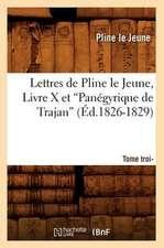 Lettres de Pline Le Jeune. Tome Troisieme. Livre X Et Panegyrique de Trajan (Ed.1826-1829):  Roman (Ed.1898)
