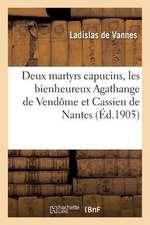 Deux Martyrs Capucins, Les Bienheureux Agathange de Vendome Et Cassien de Nantes