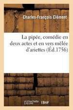 La  Pipee, Comedie En Deux Actes Et En Vers Melee D'Ariettes, Traduction Libre de L'Intermede Italien
