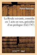 La Rivale Suivante, Comedie En 1 Acte En Vers, Precedee D'Un Prologue