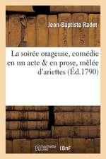 La  Soiree Orageuse, Comedie En Un Acte & En Prose, Melee D'Ariettes; Musique de M. D'Alayrac