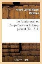 Le Palais-Royal, Ou Coup-D'Oeil Sur Le Temps Present. Premier Cahier. Visite de Mirabeau