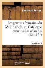 Les Gravures Francaises Du Xviiie Siecle. Fascicule 6