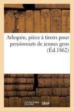 Arlequin, Piece a Tiroirs Pour Pensionnats de Jeunes Gens