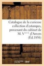 Catalogue de La Curieuse Collection D'Estampes, Provenant Du Cabinet de M. V******** D'Anver