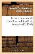 Lettre a Monsieur de Crebillon, de L'Academie Francoise, Sur Les Spectacles de Paris