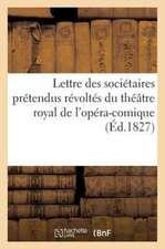 Lettre Des Societaires Pretendus Revoltes Du Theatre Royal de L'Opera-Comique