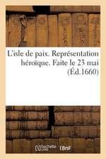 L'Isle de Paix. Representation Heroique. Faite Le 23 Mai