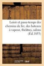 Loisir Et Passe-Temps Des Chemins de Fer, Des Bateaux a Vapeur, Theatres, Salons, Cercles