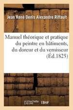 Manuel Theorique Et Pratique Du Peintre En Batimens, Du Doreur Et Du Vernisseur
