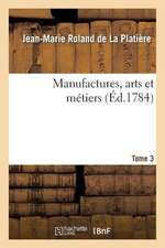 Manufactures, Arts Et Metiers. Tome 3, Partie 2