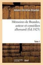 Memoires de Brandes, Auteur Et Comedien Allemand. T. 1
