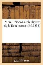 Menus Propos Sur Le Theatre de La Renaissance