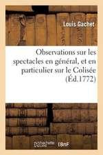 Observations Sur Les Spectacles En General, Et En Particulier Sur Le Colisee