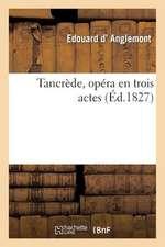 Tancrede, Opera En Trois Actes