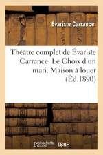 Theatre Complet de Evariste Carrance. Le Choix D'Un Mari. Maison a Louer. Vingt Minutes D'Arret