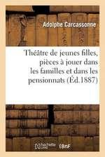 Theatre de Jeunes Filles, Pieces a Jouer Dans Les Familles Et Dans Les Pensionnats