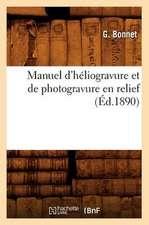 Manuel D'Heliogravure Et de Photogravure En Relief (Ed.1890)