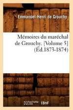 Memoires Du Marechal de Grouchy. [Volume 5] (Ed.1873-1874)