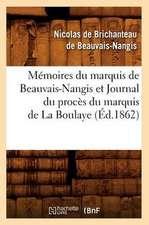 Memoires Du Marquis de Beauvais-Nangis Et Journal Du Proces Du Marquis de La Boulaye (Ed.1862)