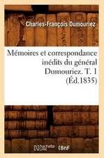 Memoires Et Correspondance Inedits Du General Dumouriez. T. 1 (Ed.1835)