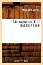 Mes Memoires. T. 10 (Ed.1863-1884)