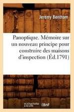 Panoptique . Memoire Sur Un Nouveau Principe Pour Construire Des Maisons D'Inspection (Ed.1791)