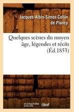Quelques Scenes Du Moyen Age, Legendes Et Recits, (Ed.1853)