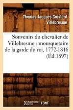 Souvenirs Du Chevalier de Villebresme:  Mousquetaire de La Garde Du Roi, 1772-1816 (Ed.1897)