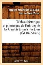 Tableau Historique Et Pittoresque de Paris Depuis Les Gaulois Jusqu'a Nos Jours (Ed.1822-1827)
